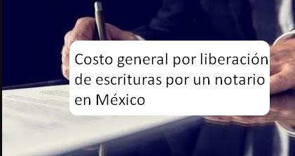 Costo general por liberación de escrituras por un notario en México