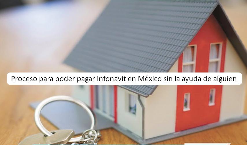 Proceso para poder pagar Infonavit en México sin la ayuda de alguien