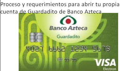 Proceso y requerimientos para abrir tu propia cuenta de Guardadito de Banco Azteca