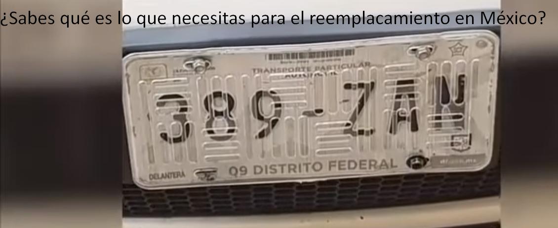¿Sabes qué es lo que necesitas para el reemplacamiento en México?