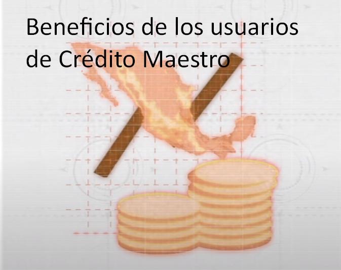 Beneficios de los usuarios de Crédito Maestro